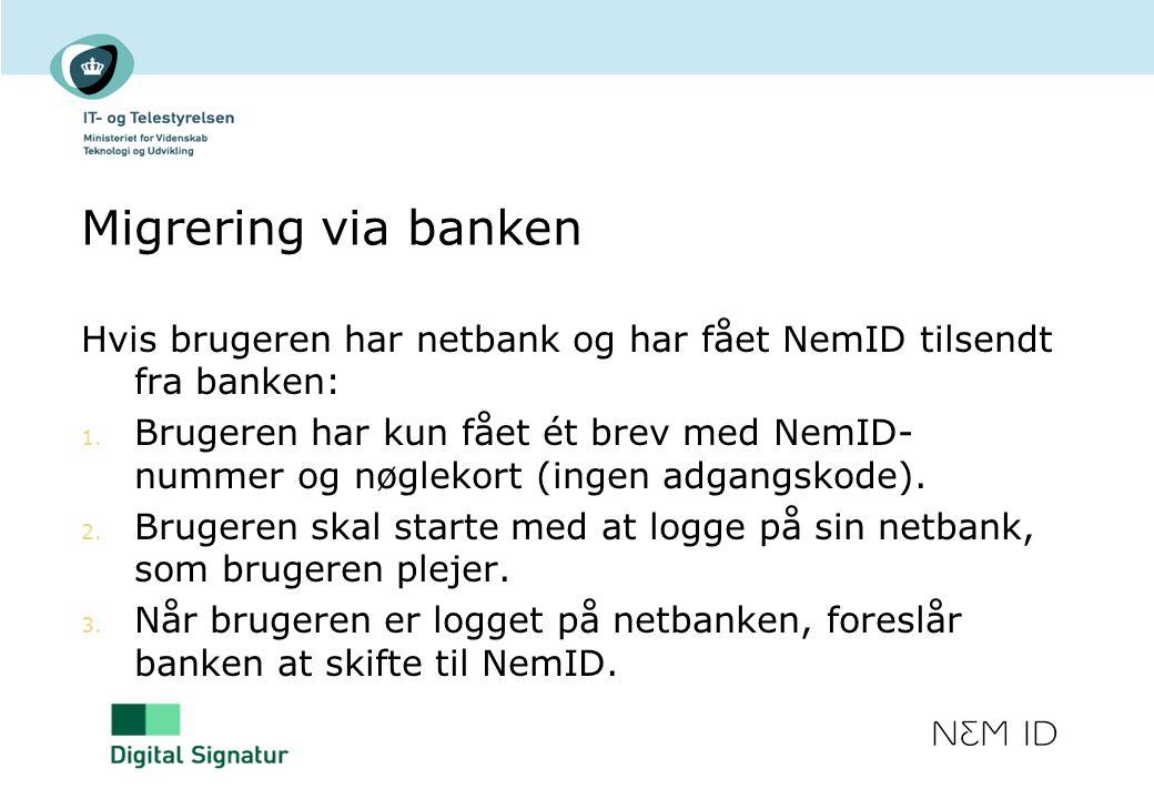 Migrering via banken Hvis brugeren har netbank og har fået NemID tilsendt fra banken: