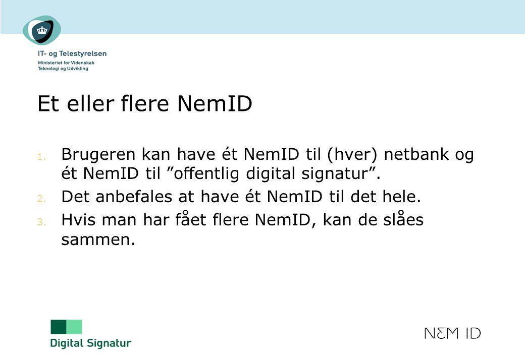 Et eller flere NemID Brugeren kan have ét NemID til (hver) netbank og ét NemID til offentlig digital signatur .