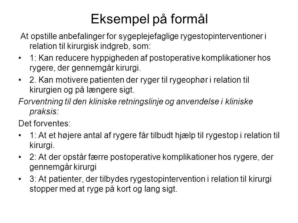 Eksempel på formål At opstille anbefalinger for sygeplejefaglige rygestopinterventioner i relation til kirurgisk indgreb, som: