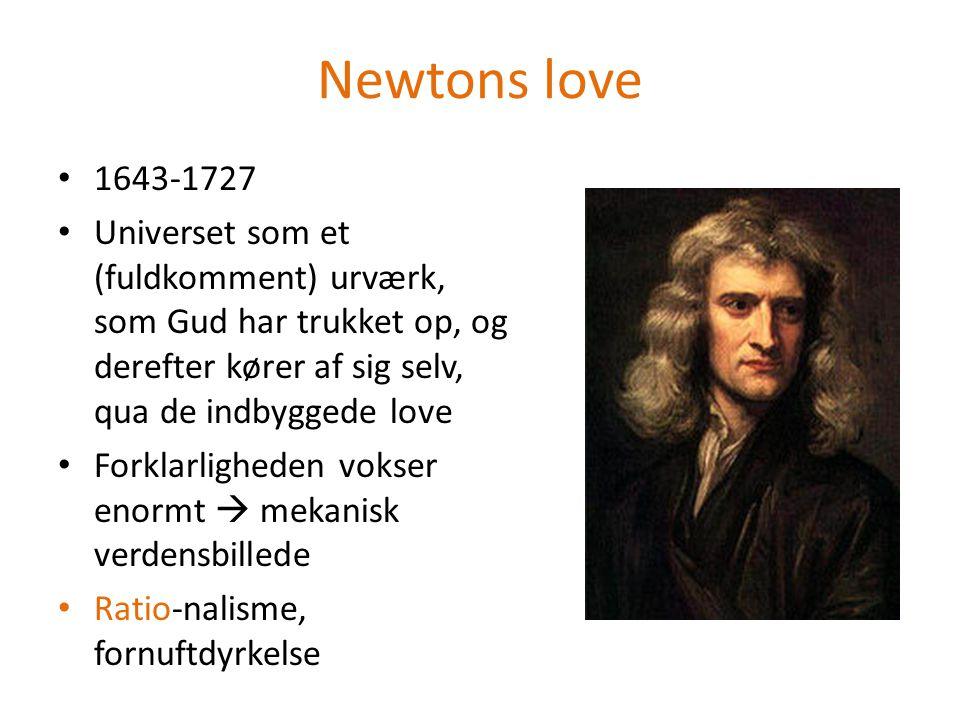 Newtons love 1643-1727. Universet som et (fuldkomment) urværk, som Gud har trukket op, og derefter kører af sig selv, qua de indbyggede love.