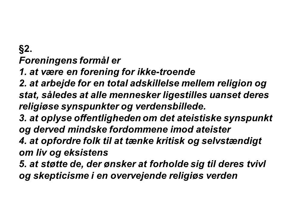 §2. Foreningens formål er 1. at være en forening for ikke-troende 2