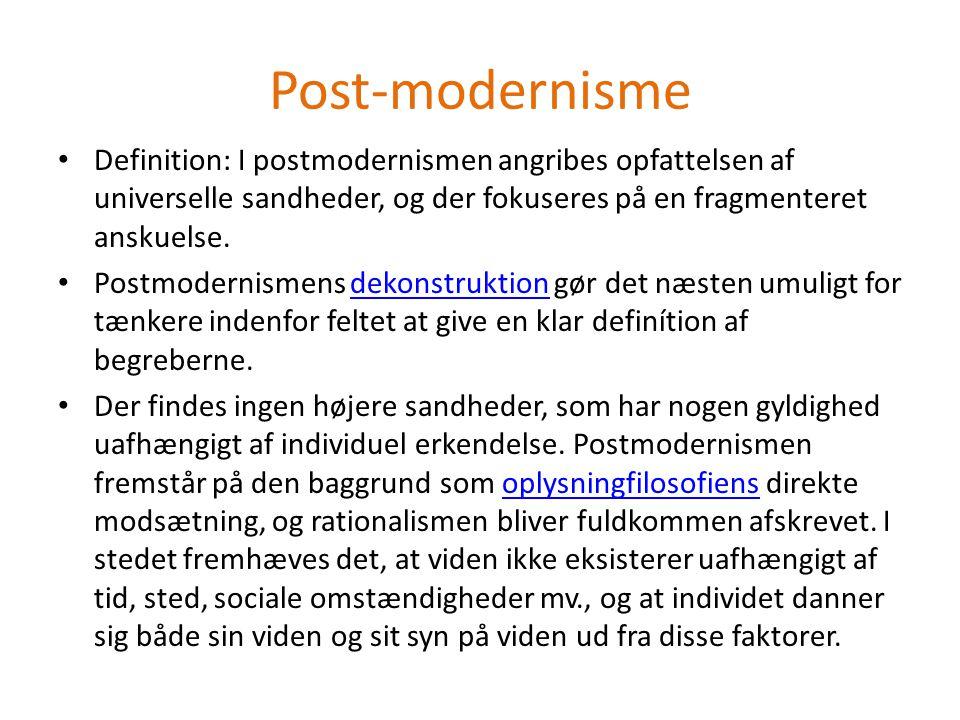 Post-modernisme Definition: I postmodernismen angribes opfattelsen af universelle sandheder, og der fokuseres på en fragmenteret anskuelse.