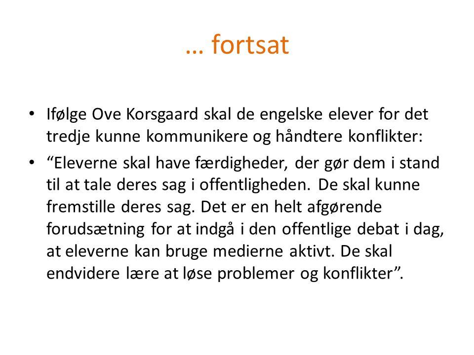 … fortsat Ifølge Ove Korsgaard skal de engelske elever for det tredje kunne kommunikere og håndtere konflikter: