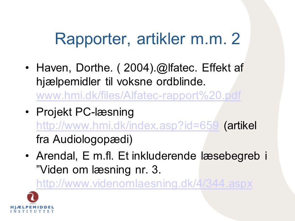 Rapporter, artikler m.m. 2 Haven, Dorthe. ( 2004).@lfatec. Effekt af hjælpemidler til voksne ordblinde. www.hmi.dk/files/Alfatec-rapport%20.pdf.