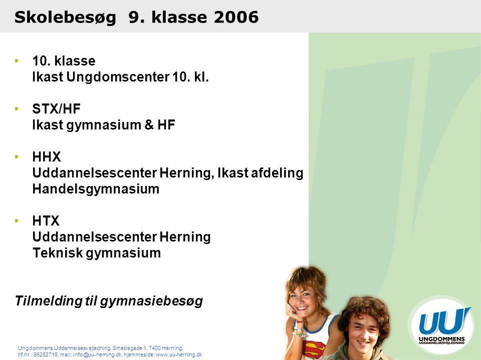 Skolebesøg 9. klasse 2006 10. klasse Ikast Ungdomscenter 10. kl.