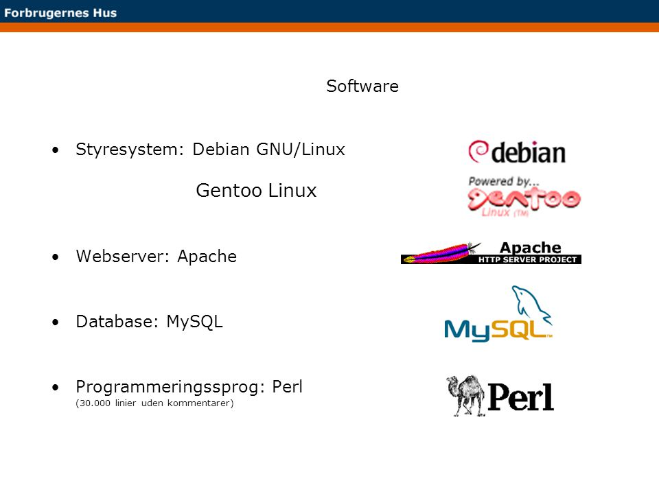 Gentoo Linux Software Styresystem: Debian GNU/Linux Webserver: Apache