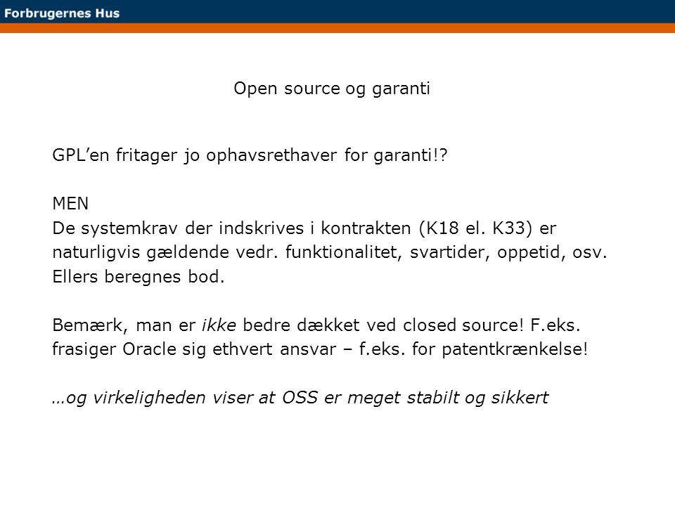 Open source og garanti GPL'en fritager jo ophavsrethaver for garanti! MEN. De systemkrav der indskrives i kontrakten (K18 el. K33) er.