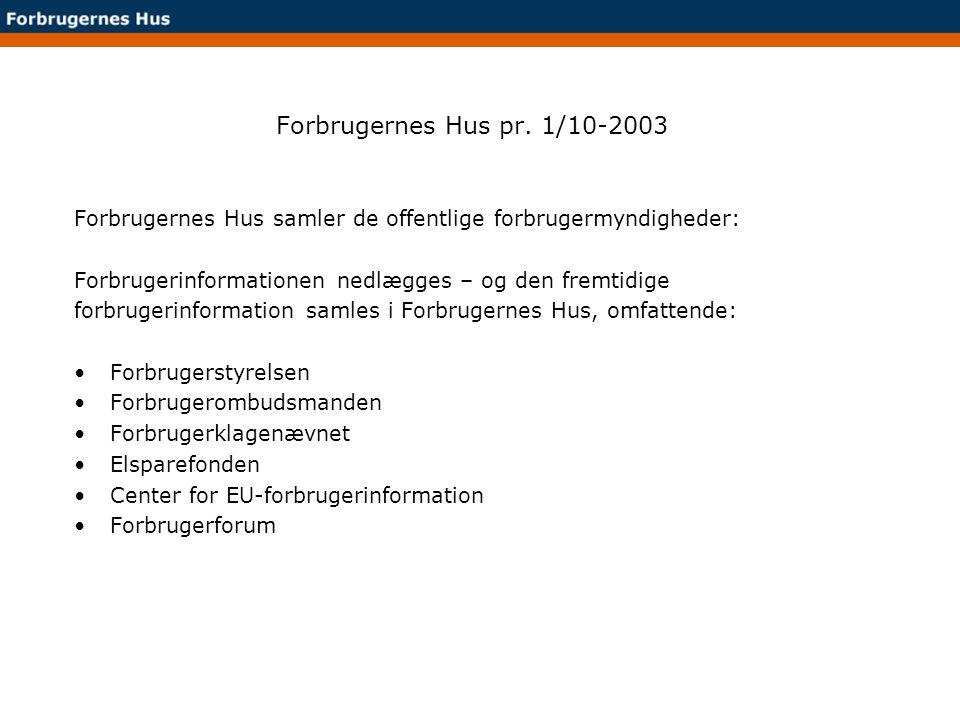 Forbrugernes Hus pr. 1/10-2003 Forbrugernes Hus samler de offentlige forbrugermyndigheder: Forbrugerinformationen nedlægges – og den fremtidige.