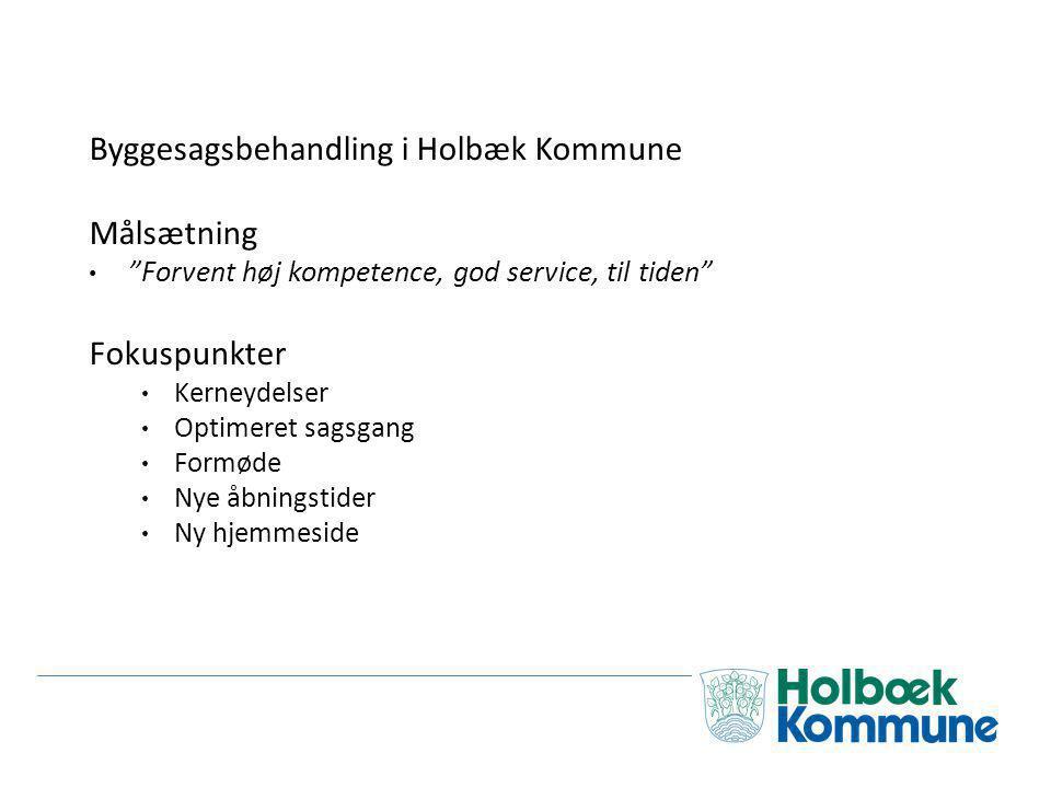 Byggesagsbehandling i Holbæk Kommune Målsætning