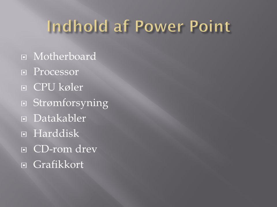 Indhold af Power Point Motherboard Processor CPU køler Strømforsyning