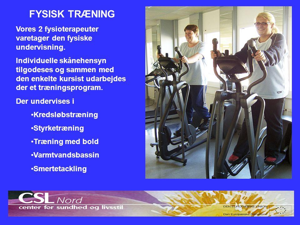 FYSISK TRÆNING Vores 2 fysioterapeuter varetager den fysiske undervisning.