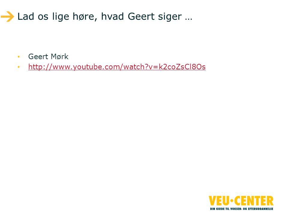 Lad os lige høre, hvad Geert siger …