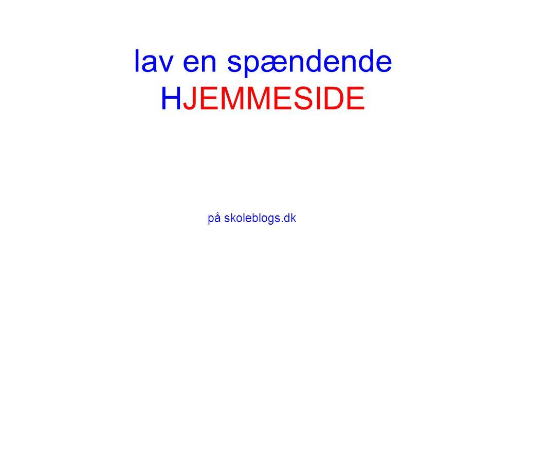 lav en spændende HJEMMESIDE på skoleblogs.dk