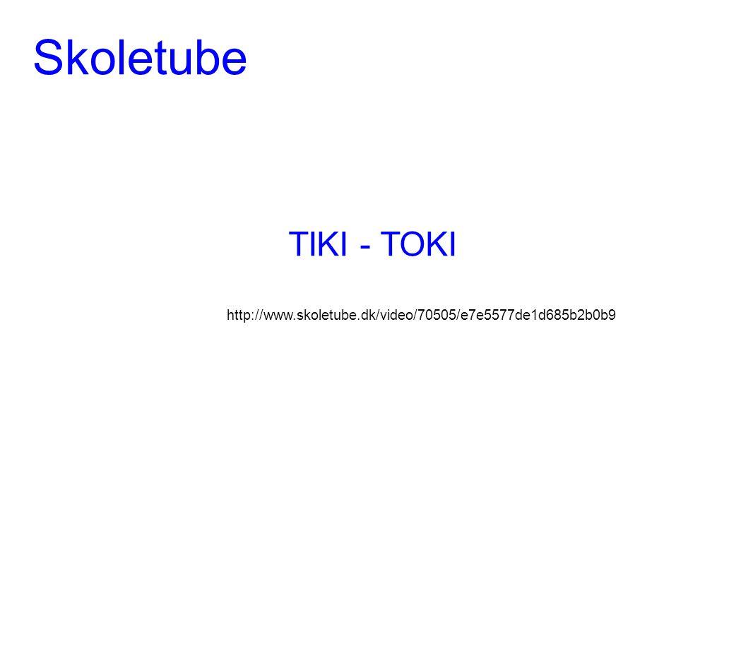 Skoletube TIKI - TOKI http://www.skoletube.dk/video/70505/e7e5577de1d685b2b0b9