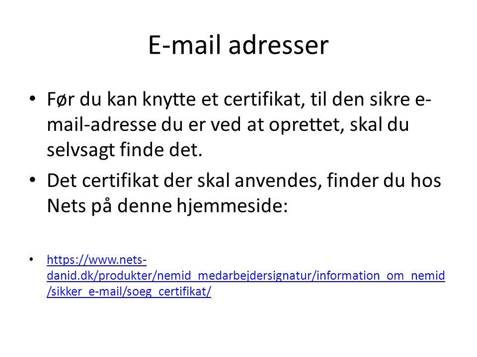 E-mail adresser Før du kan knytte et certifikat, til den sikre e-mail-adresse du er ved at oprettet, skal du selvsagt finde det.