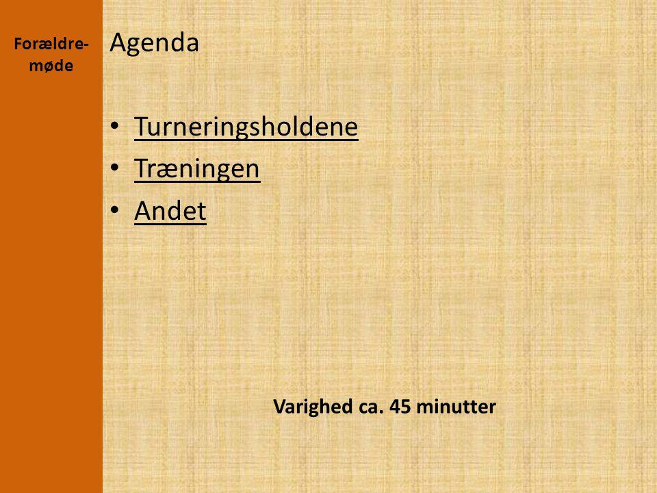 Agenda Turneringsholdene Træningen Andet Varighed ca. 45 minutter