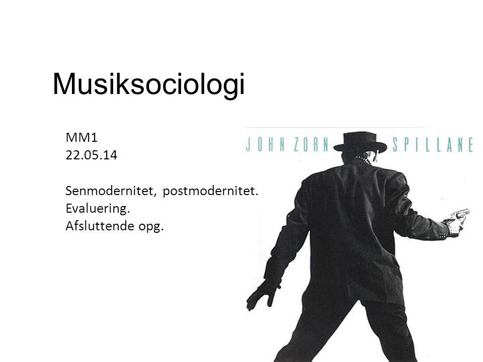 Musiksociologi MM1 22.05.14 Senmodernitet, postmodernitet. Evaluering.