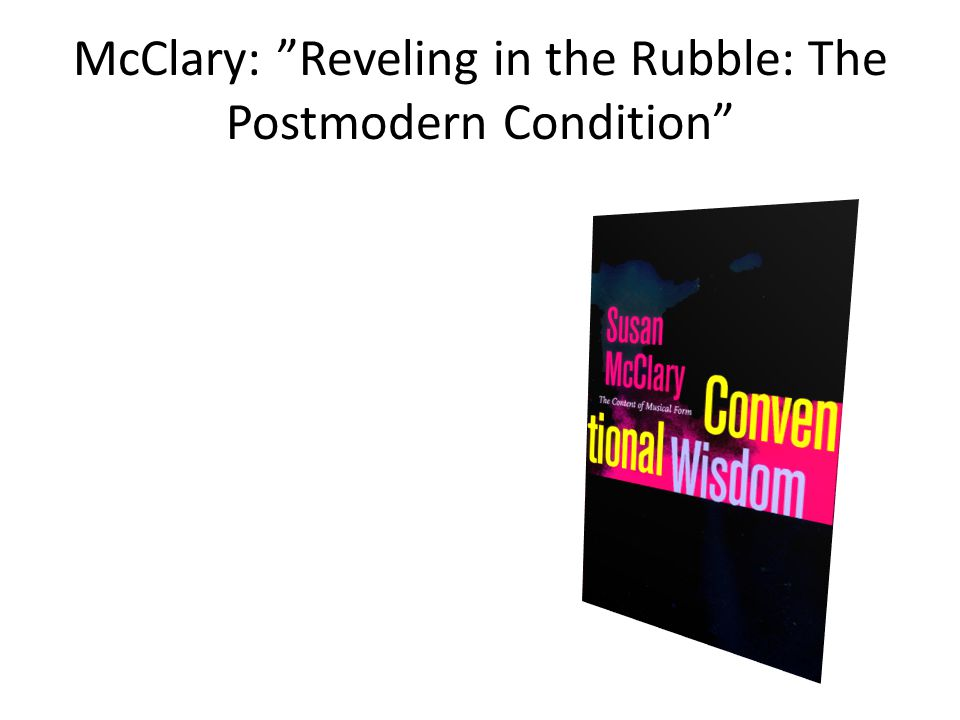 McClary: Reveling in the Rubble: The Postmodern Condition