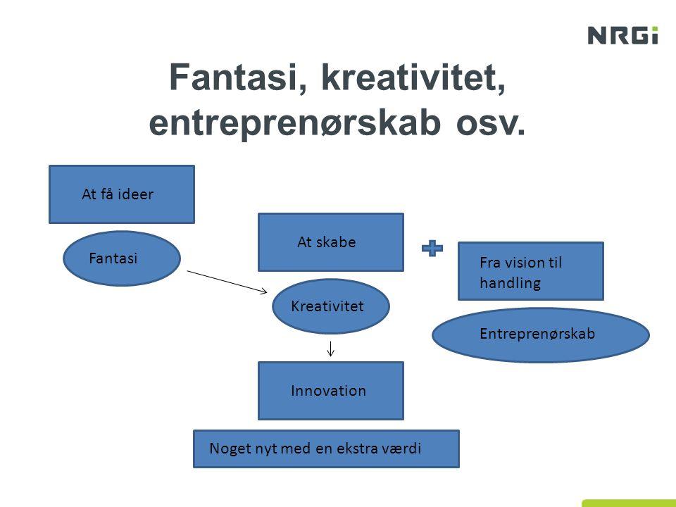 Fantasi, kreativitet, entreprenørskab osv.