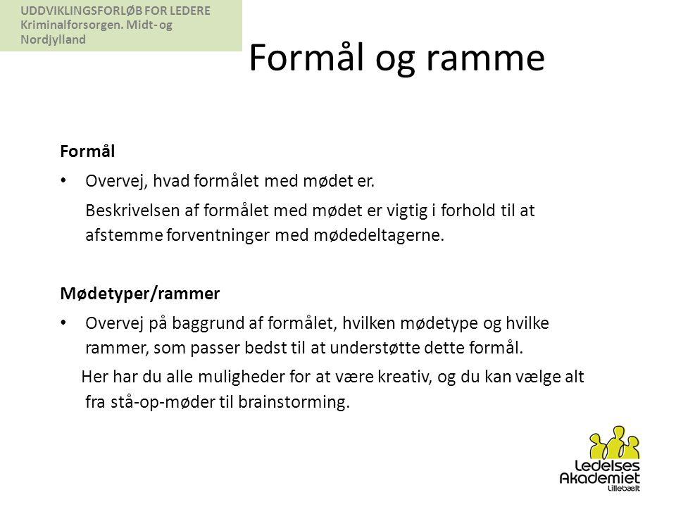 Formål og ramme Formål Overvej, hvad formålet med mødet er.