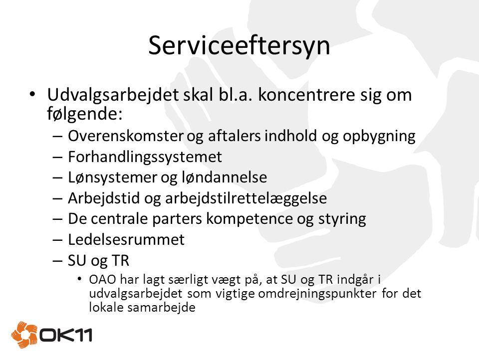Serviceeftersyn Udvalgsarbejdet skal bl.a. koncentrere sig om følgende: Overenskomster og aftalers indhold og opbygning.