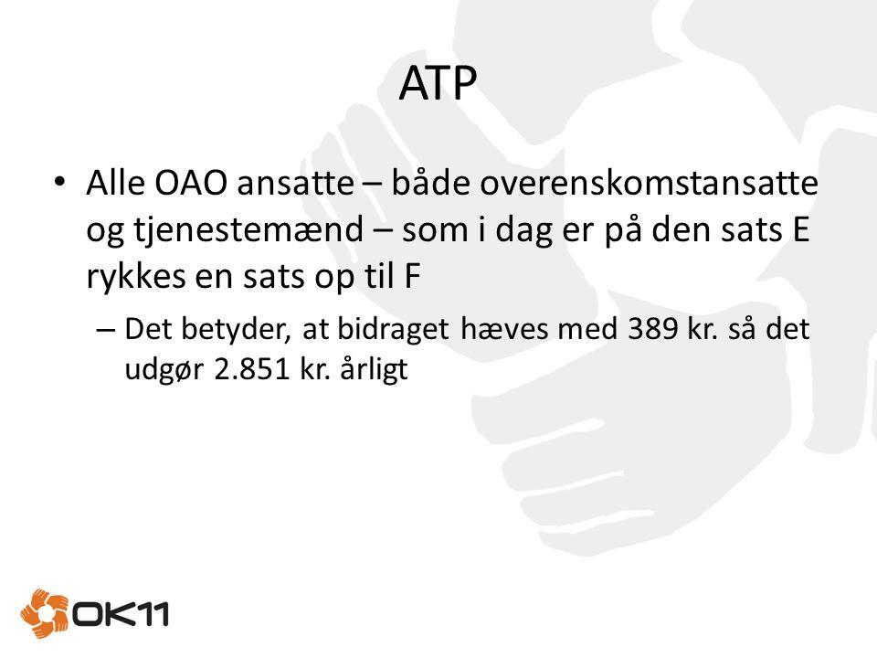 ATP Alle OAO ansatte – både overenskomstansatte og tjenestemænd – som i dag er på den sats E rykkes en sats op til F.