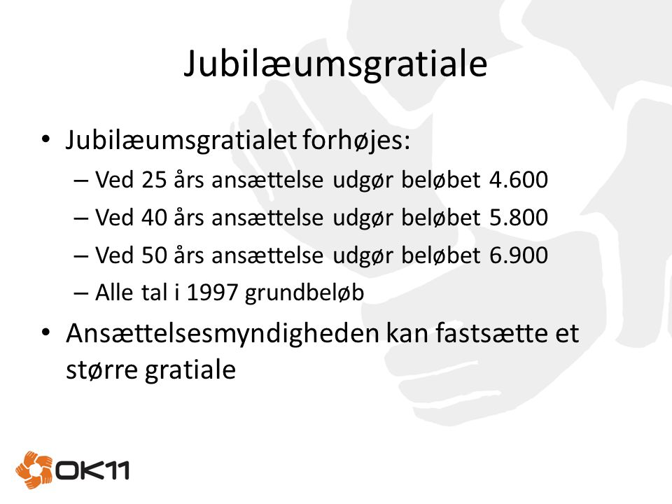 Jubilæumsgratiale Jubilæumsgratialet forhøjes: