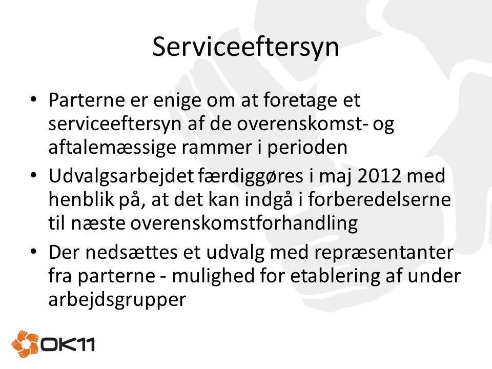 Serviceeftersyn Parterne er enige om at foretage et serviceeftersyn af de overenskomst- og aftalemæssige rammer i perioden.