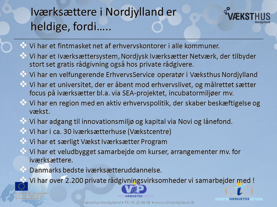 Iværksættere i Nordjylland er heldige, fordi…..