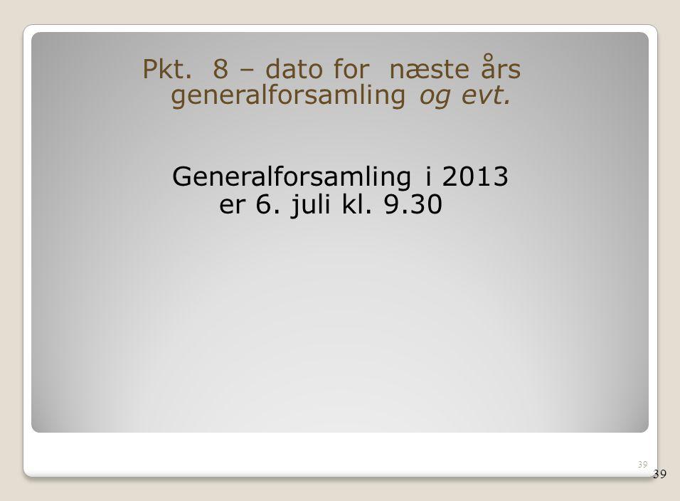 Pkt. 8 – dato for næste års generalforsamling og evt.