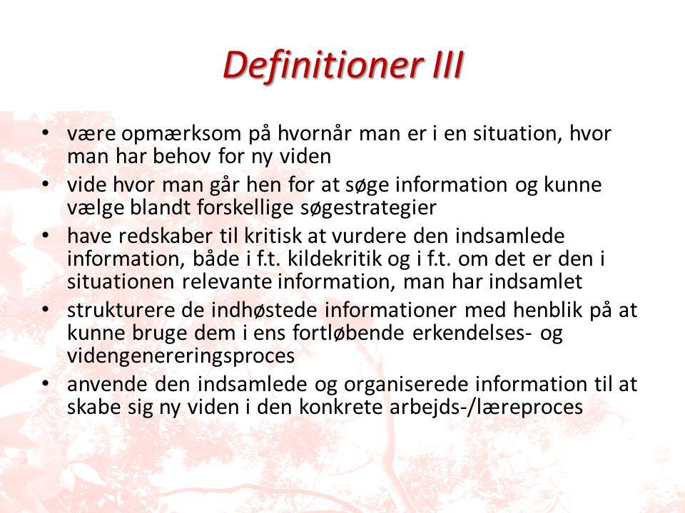 Definitioner III være opmærksom på hvornår man er i en situation, hvor man har behov for ny viden.