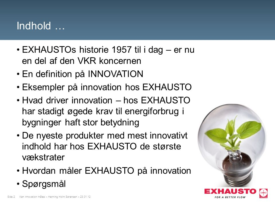 Indhold … EXHAUSTOs historie 1957 til i dag – er nu en del af den VKR koncernen. En definition på INNOVATION.
