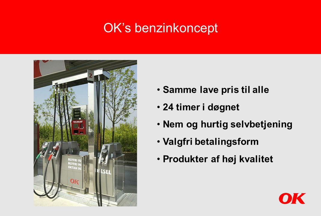 OK's benzinkoncept OK's benzinkoncept Samme lave pris til alle
