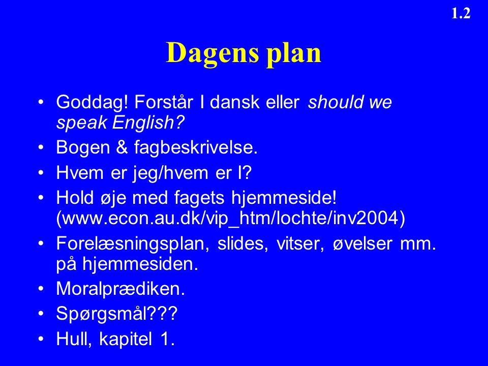 Dagens plan Goddag! Forstår I dansk eller should we speak English