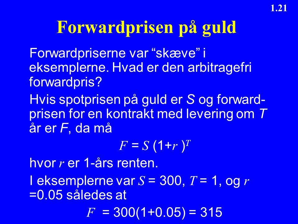 Forwardprisen på guld Forwardpriserne var skæve i eksemplerne. Hvad er den arbitragefri forwardpris