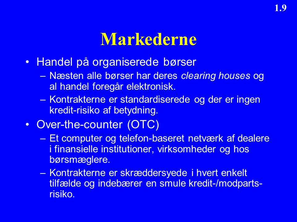 Markederne Handel på organiserede børser Over-the-counter (OTC)