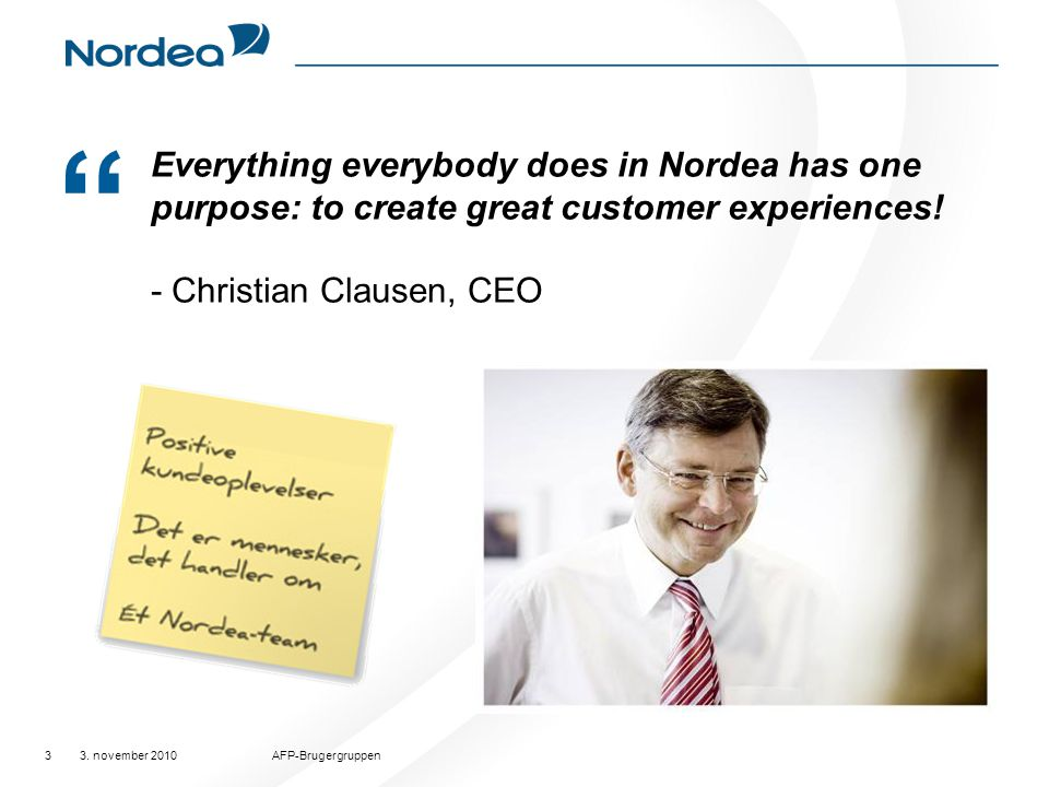 Everything everybody does in Nordea has one purpose: to create great customer experiences! - Christian Clausen, CEO.