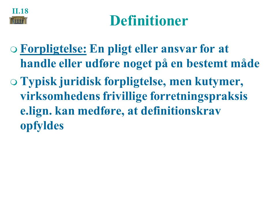 Definitioner Forpligtelse: En pligt eller ansvar for at handle eller udføre noget på en bestemt måde.