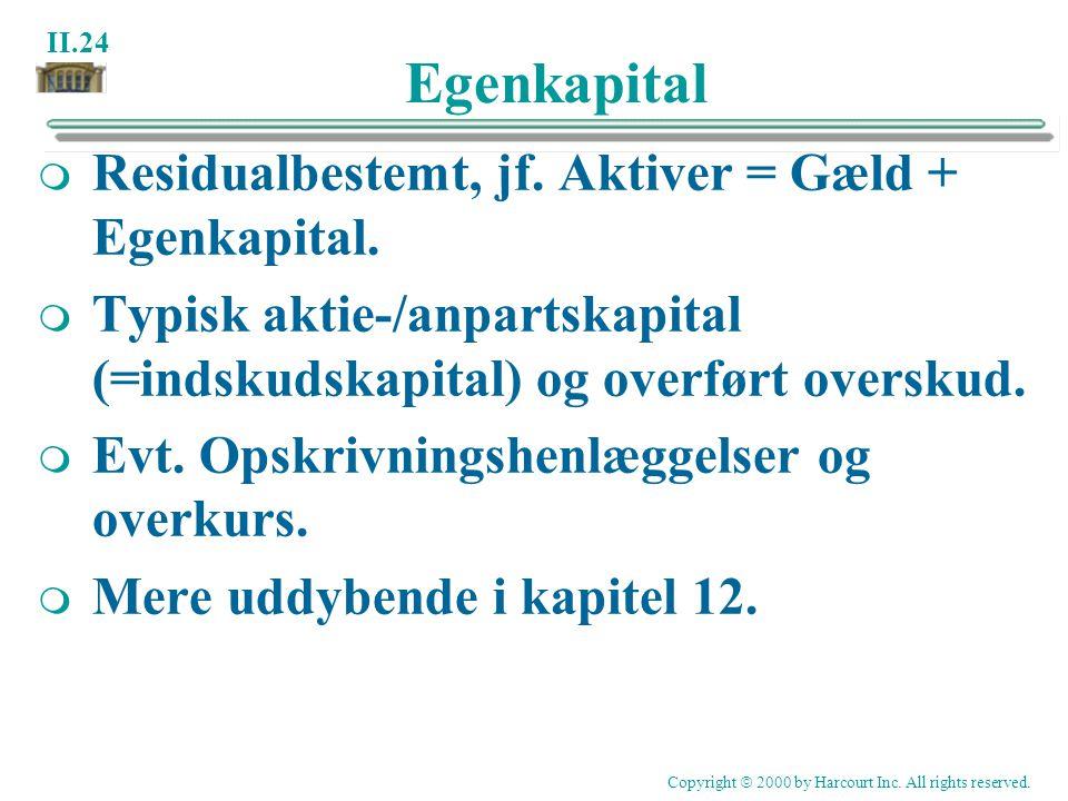 Egenkapital Residualbestemt, jf. Aktiver = Gæld + Egenkapital.