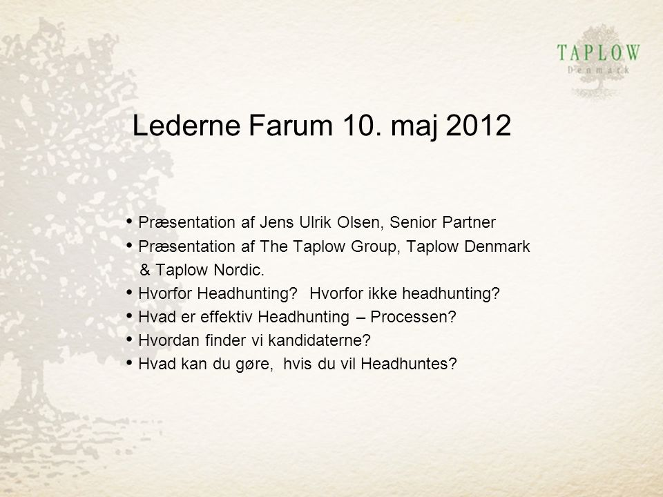 Lederne Farum 10. maj 2012 Præsentation af Jens Ulrik Olsen, Senior Partner. Præsentation af The Taplow Group, Taplow Denmark.