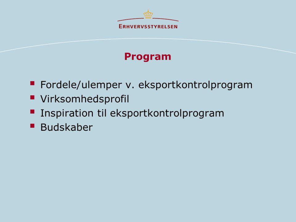 Program Fordele/ulemper v. eksportkontrolprogram. Virksomhedsprofil. Inspiration til eksportkontrolprogram.