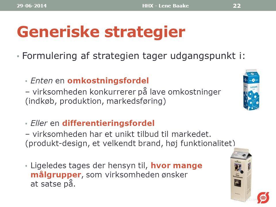Generiske strategier Formulering af strategien tager udgangspunkt i: