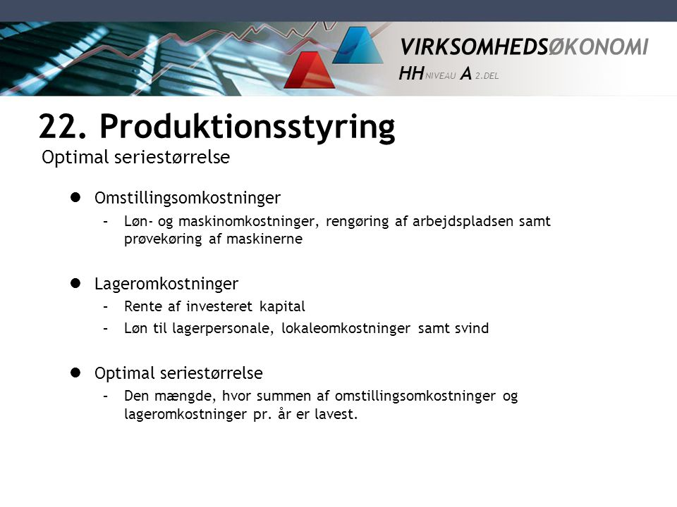 22. Produktionsstyring Optimal seriestørrelse Omstillingsomkostninger