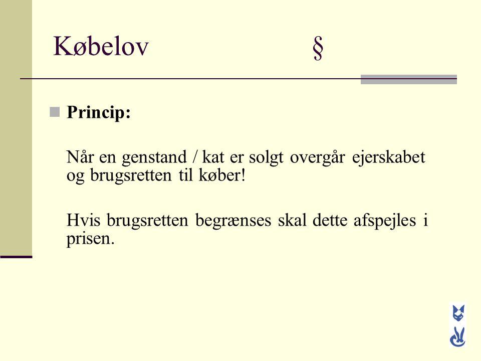 Købelov § Princip: Når en genstand / kat er solgt overgår ejerskabet og brugsretten til køber!