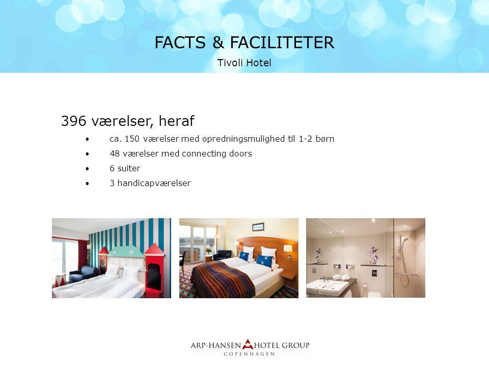FACTS & FACILITETER 396 værelser, heraf Tivoli Hotel