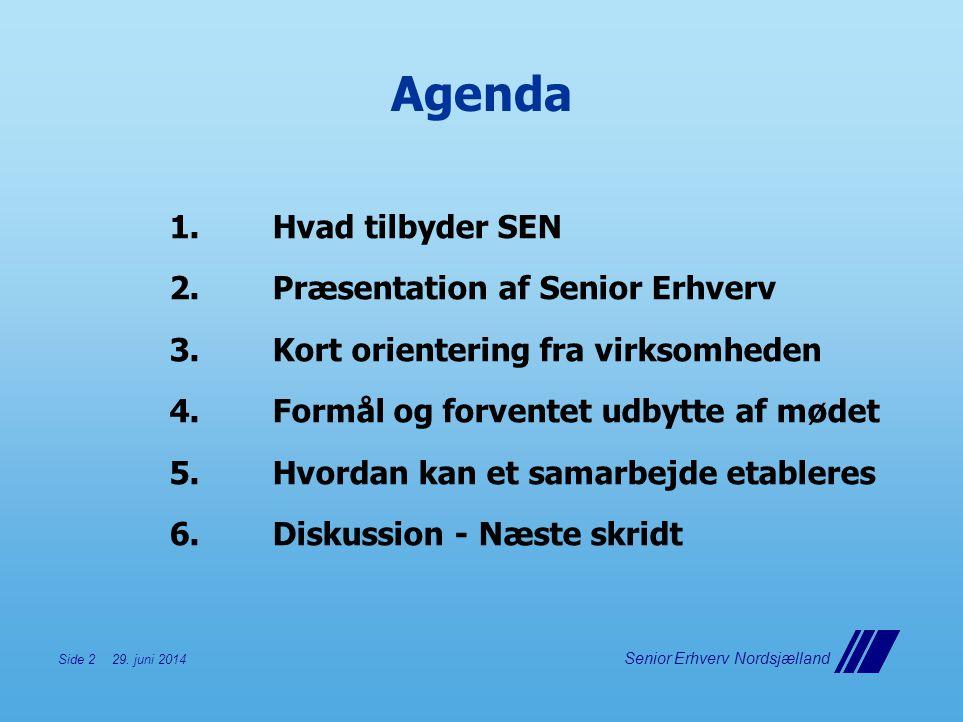 Agenda Hvad tilbyder SEN Præsentation af Senior Erhverv