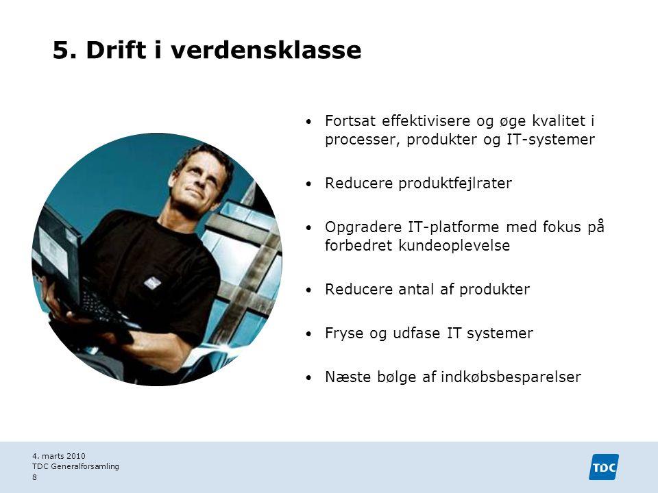 5. Drift i verdensklasse Fortsat effektivisere og øge kvalitet i processer, produkter og IT-systemer.