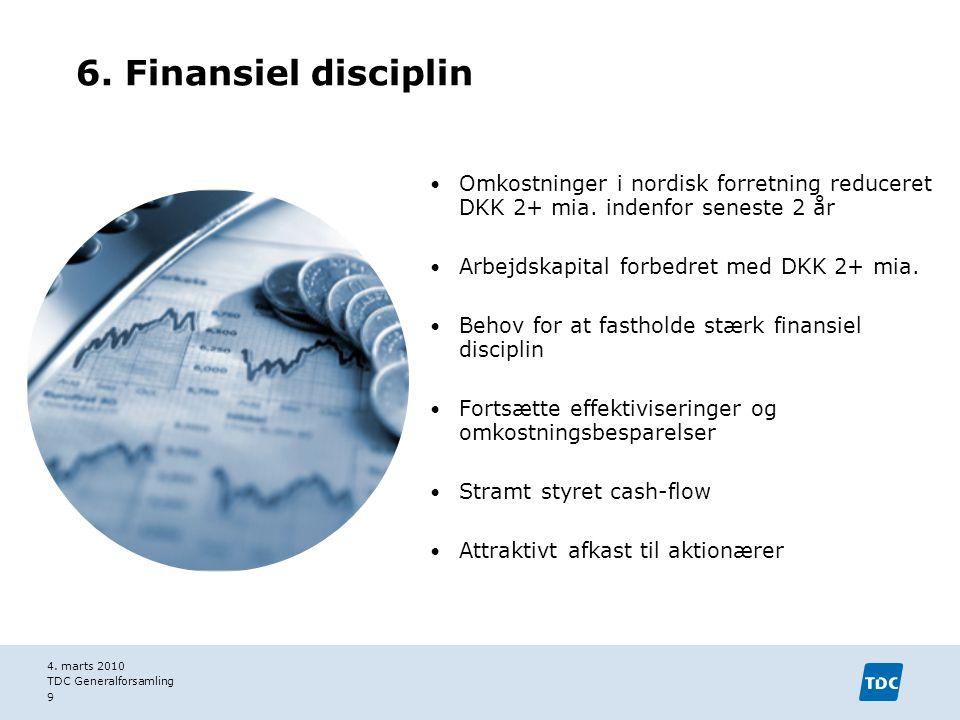 6. Finansiel disciplin Omkostninger i nordisk forretning reduceret DKK 2+ mia. indenfor seneste 2 år.