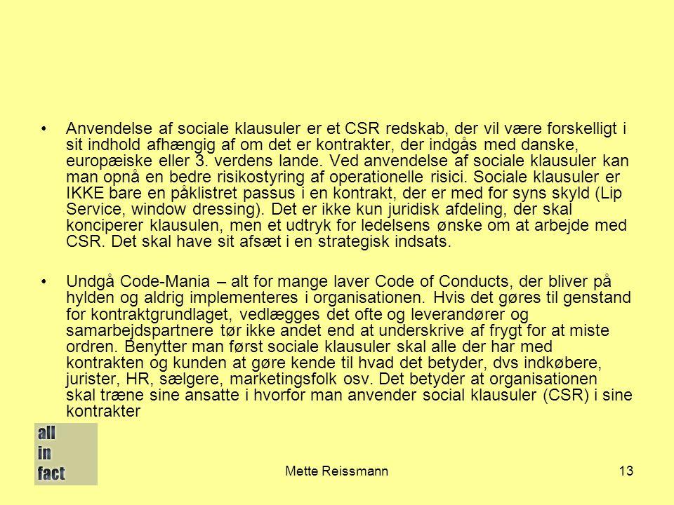 Anvendelse af sociale klausuler er et CSR redskab, der vil være forskelligt i sit indhold afhængig af om det er kontrakter, der indgås med danske, europæiske eller 3. verdens lande. Ved anvendelse af sociale klausuler kan man opnå en bedre risikostyring af operationelle risici. Sociale klausuler er IKKE bare en påklistret passus i en kontrakt, der er med for syns skyld (Lip Service, window dressing). Det er ikke kun juridisk afdeling, der skal konciperer klausulen, men et udtryk for ledelsens ønske om at arbejde med CSR. Det skal have sit afsæt i en strategisk indsats.