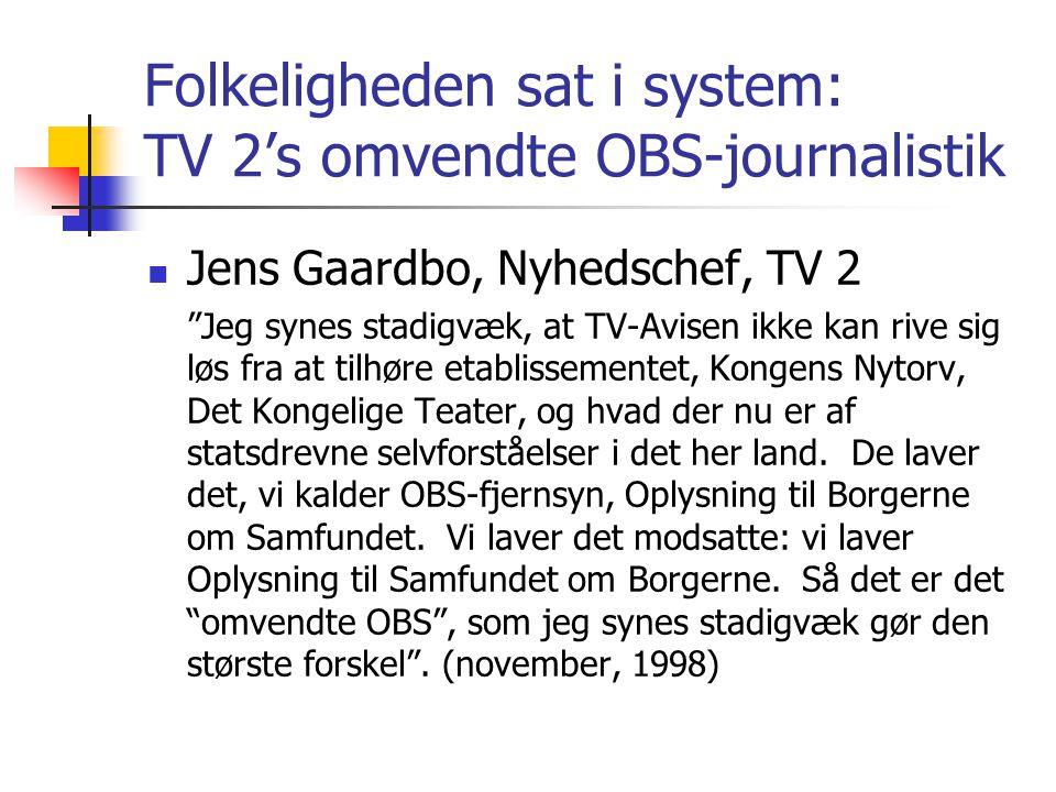 Folkeligheden sat i system: TV 2's omvendte OBS-journalistik
